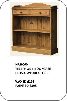 HF.BC60 TELEPHONE BOOKCASE H915 X W1000 X D305  WAXED £295 PAINTED £395